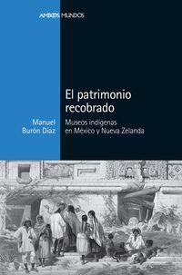 PATRIMONIO RECOBRADO, EL - MUSEOS INDIGENAS EN MEXICO Y NUEVA ZELANDA