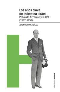 AÑOS CLAVE DE PALESTINA-ISRAEL, LOS - PABLO AZCARATE Y LA ONU (1947-1952)