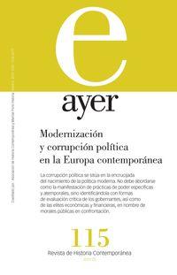Revista Ayer 115 - Modernizacion Y Corrupcion Politica En La Europa Contemporanea - Gemma Rubi Casals / Frederic Monier