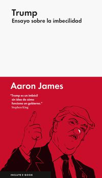 Trump - Ensayo Sobre La Imbecilidad - Aaron James