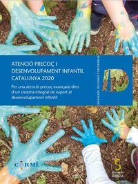 ATENCIO PRECOÇ I DESENVOLUPAMENT INFANTIL CATALUNYA 2020 - PER UNA ATENDIO PRECOÇ AVANÇADA DINS D´UN SISTEMA INTEGRAL DE SUPORT AL DESENVOL