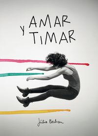 Amar Y Timar - Dibujos Y Conversaciones Para Dinamitar La Normalidad - Julia Bertran Lafuente