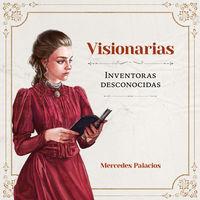 Visionarias - Inventoras Desconocidas - Mercedes Palacios