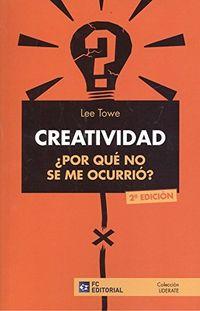 (2 Ed) Creatividad ¿por Que No Se Me Ocurrio? - Lee Towe