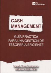 CASH MANAGEMENT - GUIA PRACTICA PARA UNA GESTION DE TESORERIA EFICIENTE