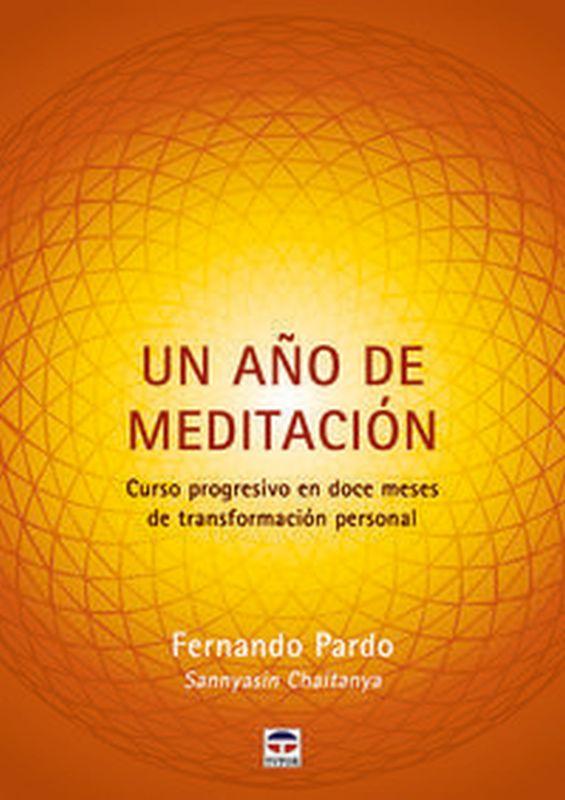Año De Meditacion, Un - Curso Progresivo En Doce Meses De Transformacion Personal - Fernando Pardo