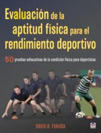 EVALUACION DE LA APTITUD FISICA PARA EL RENDIMIENTO DEPORTIVO - 50 PRUEBAS EXHAUSTIVAS DE LA CONDICION FISICA PARA DEPORTISTAS