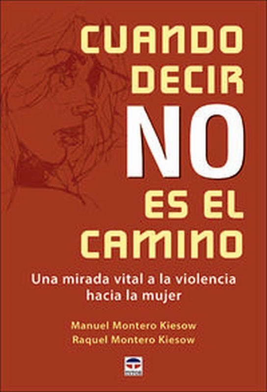 CUANDO DECIR NO ES EL CAMINO - UNA MIRADA VITAL A LA VIOLENCIA HACIA LA MUJER