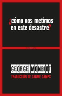 ¿como Nos Metimos En Este Desastre? - George Monbiot