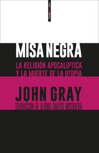 Misa Negra - La Religion Apocaliptica Y La Muerte De La Utopia - John Gray