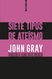 Siete Tipos De Ateismo - John Gray
