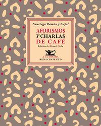 Aforismos Y Charlas De Cafe - Santiago Ramon Y Cajal