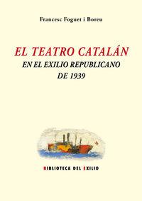 El teatro catalan en el exilio republicano de 1939 - Francesc Foguet I Boreu
