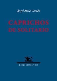 Caprichos De Solitario - Angel Mora Casado