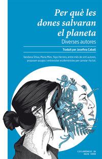 Per Que Les Dones Salvaran El Planeta - Vandana Shiva / Yayo Herrero / [ET AL. ]