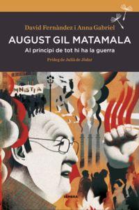 AUGUST GIL MATAMALA - AL PRINCIPI DE TOT HI HA LA GUERRA