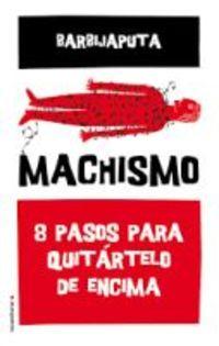 MACHISMO - OCHO PASOS PARA QUITARTELO DE ENCIMA