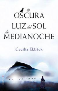La oscura luz del sol de medianoche - Cecilia Ekback
