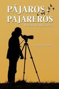 PAJAROS Y PAJAREROS - RETRATO DE UNA EPOCA