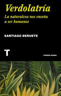 Verdolatria - La Naturaleza Nos Enseña A Ser Humanos - Santiago Berruete