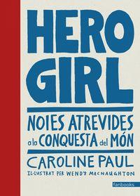 Hero Girl - Noies Atrevides A La Conquesta Del Mon - Caroline Paul