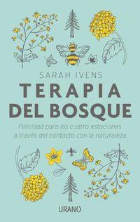 Terapia Del Bosque - Felicidad Para Las Cuatro Estaciones A Traves Del Contacto Con La Naturaleza - Sarah Ivens