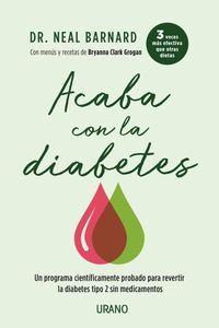 ACABA CON LA DIABETES - UN METODO CIENTIFICAMENTE DEMOSTRADO PARA PREVENIR Y CONTROLAR LA DIABETES SIN MEDICAMENTOS