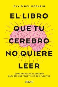 El libro que tu cerebro no quiere leer - David Del Rosario