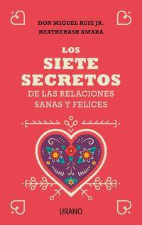 Los siete secretos de las relaciones felices y saludables - Miguel Jr. Ruiz / Heatherash Amara
