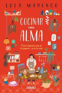 Cocinar Con Alma - Como Disfrutar Mas De Los Fogones. .. Y De La Vida - Lola Mayenco