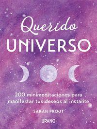 Querido Universo - 200 Mini-Meditaciones Para Manifestar Tus Deseos Al Instante - Sarah Prout