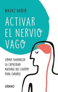 Activar El Nervio Vago - Como Favorecer La Capacidad Natural Del Cuerpo Para Curarse - Navaz Habib