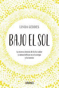 BAJO EL SOL - LA NUEVA CIENCIA DE LA LUZ SOLAR Y COMO INFLUYE EN EL CUERPO Y LA MENTE