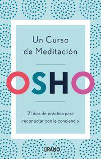 Curso De Meditacion, Un - 21 Dias De Practica Para Reconectar Con La Conciencia - Osho