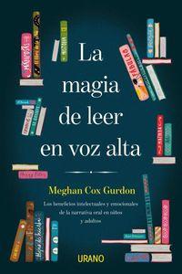 Magia De Leer En Voz Alta, La - Los Beneficios Intelectuales Y Emocionales De La Narrativa Oral En Niños Y Adultos - Meghan Cox Gurdon