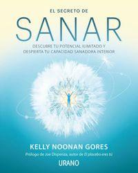 Secreto De Sanar, El - Descubre Tu Potencial Ilimitado Y Despierta Tu Capacidad Sanadora Interior - Kelly Noonan Gores