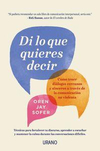 Di Lo Que Quieres Decir - Como Tener Dialogos Cercanos Y Sinceros A Traves De La Comunicacion No Violenta - Oren Jay Sofer