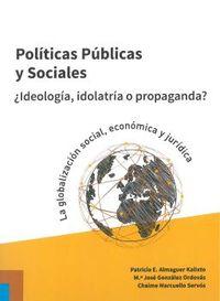 POLITICAS PUBLICAS Y SOCIALES - ¿IDEOLOGIA, IDOLATRIA O PROPAGANDA?
