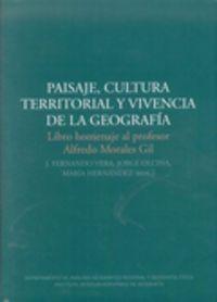 Paisaje Cultura Territorial Y Vivencia De La Geografia - J. Fernando Vera / Olcina