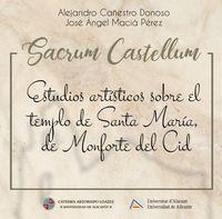 SACRUM CASTELLUM - ESTUDIOS ARTISTICOS SOBRE EL TEMPLO DE SANTA MARIA, DE MONFORTE DEL CID