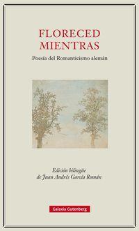 Floreced Mientras - Poesia Del Romanticismo Aleman - Aa. Vv.