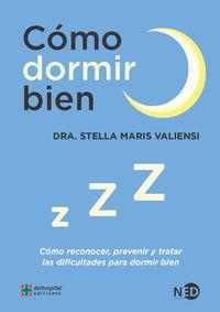 Como Dormir Bien - Como Reconocer, Prevenir Y Tratar Las Dificultades Para Dormir Bien - Stella Maris Valiensi