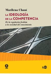 Ideologia De La Competencia, La - De La Regulacion Fordista A La Sociedad Del Conocimiento - Marilena Chaui