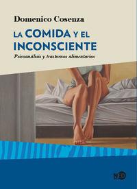 COMIDA Y EL INCONSCIENTE, LA - PSICOANALISIS Y TRASTORNOS ALIMENTARIOS