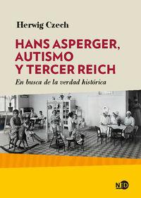 Hans Asperger, Autismo Y Tercer Reich - En Busca De La Verdad Historica - Herwig Czech