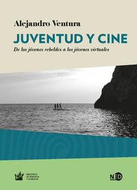 Juventud Y Cine - De Los Jovenes Rebeldes A Los Jovenes Virtuales - Alejandro Ventura