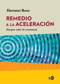 Remedio A La Aceleracion - Ensayos Sobre La Resonancia - Hartmut Rosa