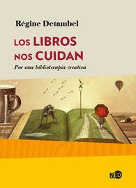 Libros Nos Cuidan, Los - Por Una Biblioterapia Creativa - Regine Detambel