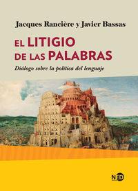 Litigio De Las Palabras, El - Dialogo Sobre La Politica Del Lenguaje - Jacques Ranciere / Javier Bassas