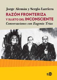Razon Fronteriza Y Sujeto Del Inconsciente - Conversaciones Con Eugenio Trias - Jorge Aleman